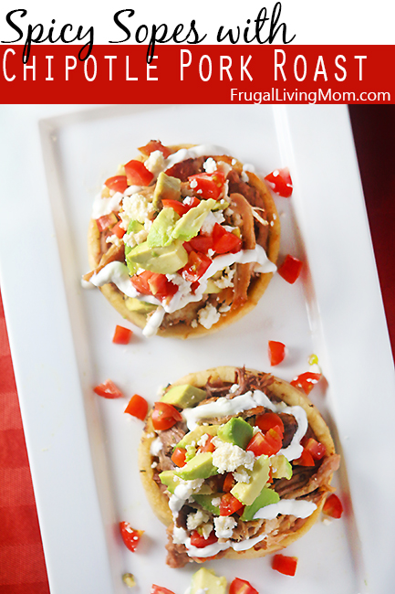 Spicy Sopes with Chipotle Sauce Pork Roast